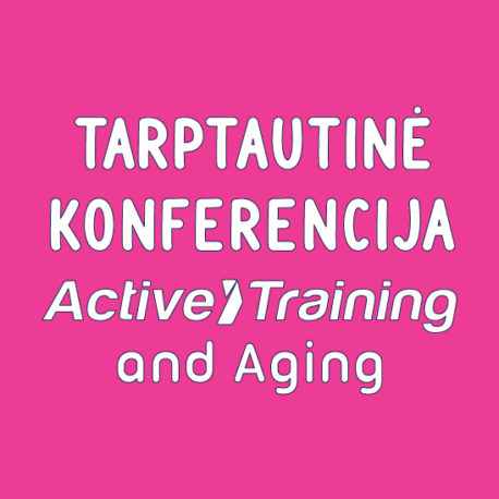 "TARPTAUTINĖ KONFERENCIJA ""ACTIVE TRAINING AND AGING"""
