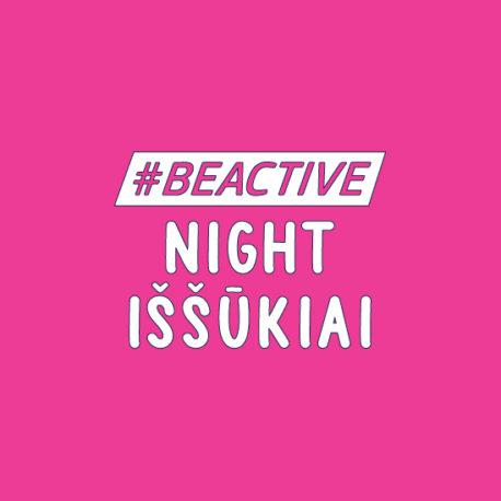 #BEACTIVE NIGHT CHALLENGE (IV SALĖ, IŠŠŪKIŲ ZONA)