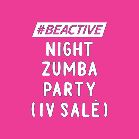#BEACTIVE NIGHT ZUMBA PARTY (IV SALĖ)