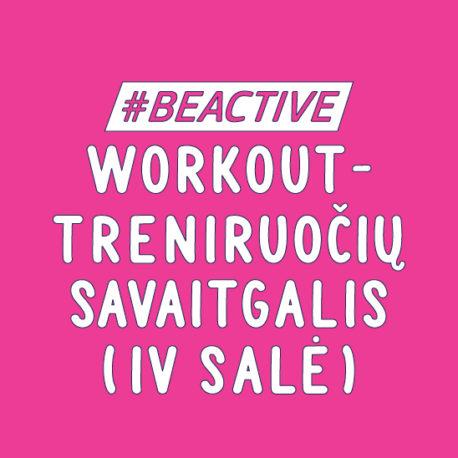 #BEACTIVE WORKOUT (TRENIRUOČIŲ SAVAITGALIS, IV SALĖ)